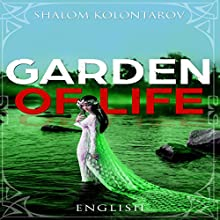 Garden of Life Audiobook by Shalom Kolontarov Narrated by RJ Bayley