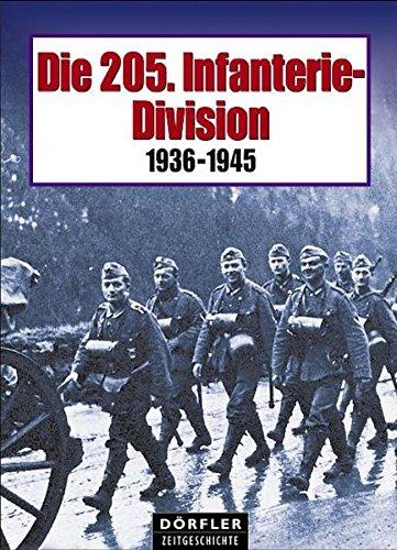 Die 205. Infanterie-Division: Bildbericht vom Weg und Schicksal einer deutschen Infanterie-Division 1936-1945