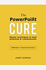 The PowerPoint Cure: Master techniques to hold attention & communicate (Tidbit Book Book 1) Kindle Edition