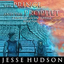 The Prince and the Prophet: Novels of Ancient Sumeria, Book 3 Audiobook by Jesse Hudson Narrated by Austin Vanfleet