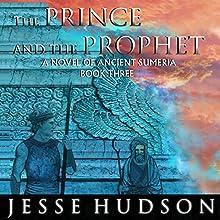 The Prince and the Prophet: Novels of Ancient Sumeria, Book 3 | Livre audio Auteur(s) : Jesse Hudson Narrateur(s) : Austin Vanfleet