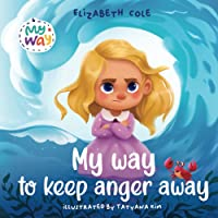 My Way to Keep Anger Away: Children's Book about Anger Management and Kids Big Emotions (Preschool Feelings Book)