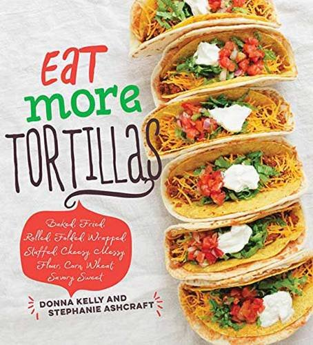 Eat More Tortillas by Donna Kelly, Stephanie Ashcraft