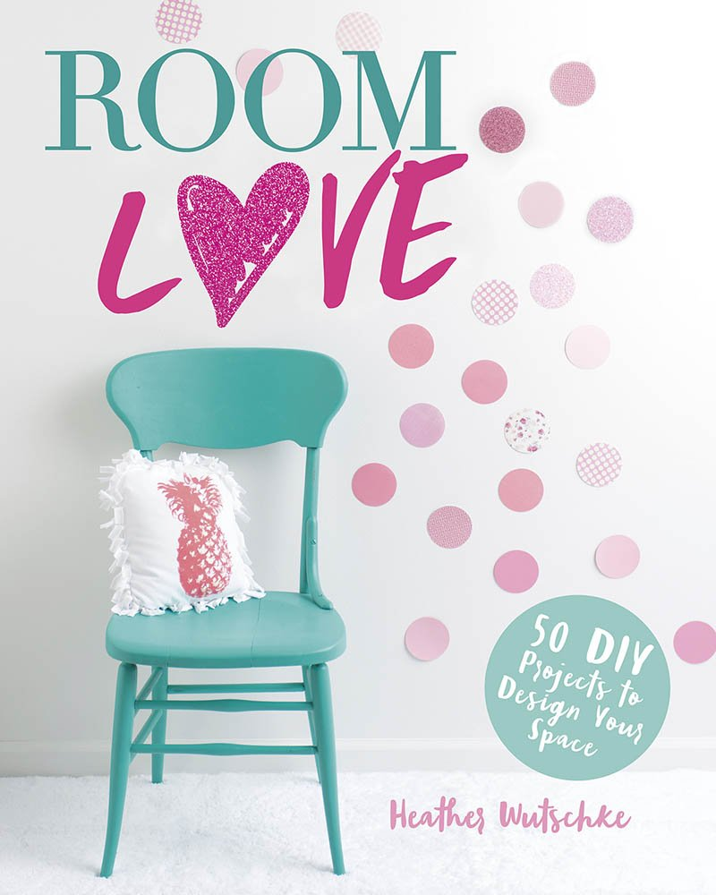 Room Love: 50 DIY Projects to Design Your Space (Craft It Yourself)