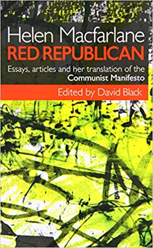 helen macfarlane red republican essays articles and her  helen macfarlane red republican essays articles and her translation of the communist manifesto helen macfarlane david black 9780992650919 amazon com