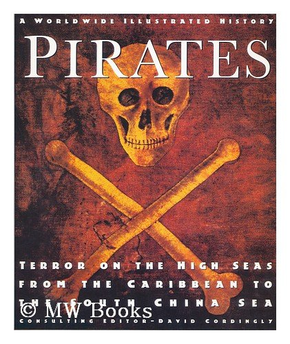 Pirates:  Terror on the High Seas from the Caribbean to the South China Sea (A Worldwide Illustrated History)