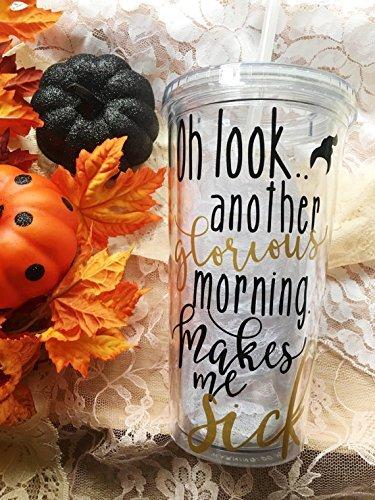 Hocus Pocus Inspired Tumble - Another Glorious Morning Makes Me Sick - Custom Funny Halloween Tumbler • Sarcastic Tumbler • Fall Party (Customs Halloween Make)