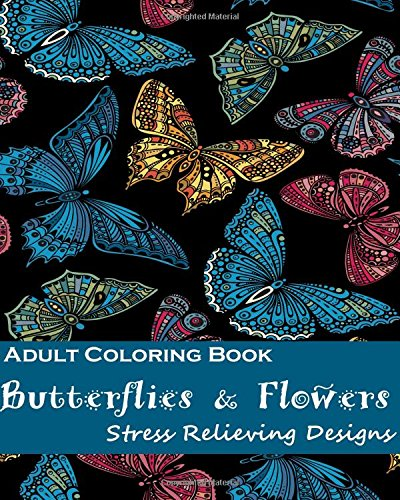 Adult Coloring Book: Butterflies & Flowers Stress Relieving Designs PDF