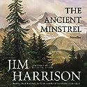 The Ancient Minstrel: Novellas Audiobook by Jim Harrison Narrated by Mark Bramhall, Xe Sands, Keith Szarabajka