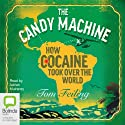 The Candy Machine: How Cocaine Took Over the World Audiobook by Tom Feiling Narrated by Adrian Mulraney