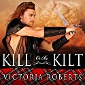 Kill or Be Kilt: Highland Spies, Book 3 Audiobook by Victoria Roberts Narrated by Justine Eyre