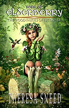 The Wood Fairies of Estraelia (Sons of Elderberry Book 2) by [Sneed, Theresa]