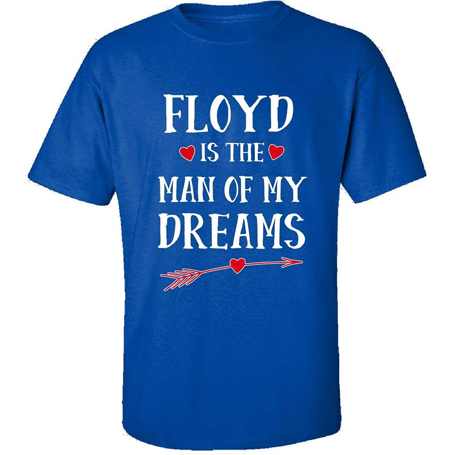 Floyd Is The Man My Dreams Romantic Valentines Day - Adult Shirt
