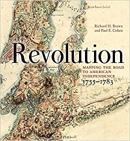 Revolution Mapping The Road To American Independence 1755 1783 Richard H Brown Paul E Cohen 9780393060324 Amazon Com Books