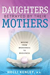 Daughters Betrayed by Their Mothers: Moving from Brokenness to Wholeness Paperback