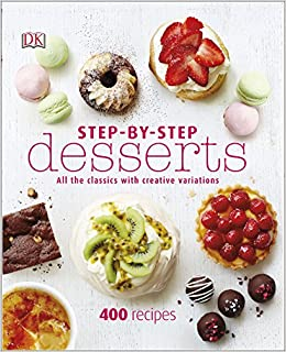 Step By Desserts All The Classics With Creative Variations Dk Amazoncouk DK 9780241189092 Books