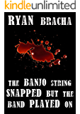 The Banjo String Snapped But The Band Played On (English Edition)