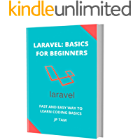 LARAVEL BASICS: FOR BEGINNERS: FAST AND EASY WAY TO LEARN CODING BASICS