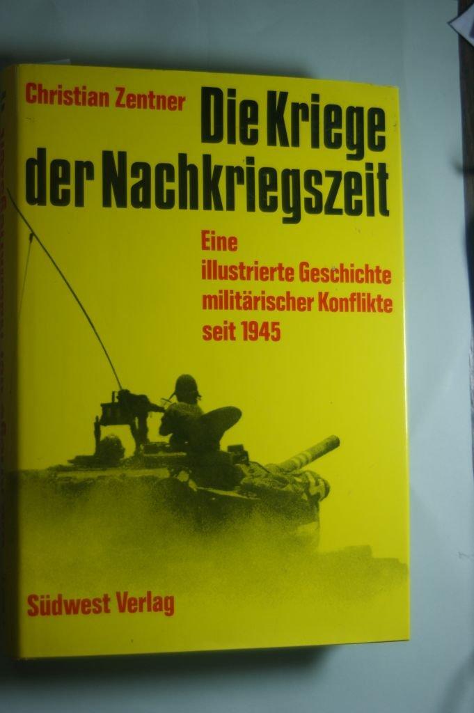 Die Kriege der Nachkriegszeit. Eine illustrierte Geschichte militärischer Konflikte seit 1945