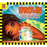 Brown Like Dosas Samosas and Sticky Chikki: Inspirational Story Book for Children