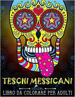 teschi messicani libro da colorare per adulti dia de los muertos volume 1 italian edition