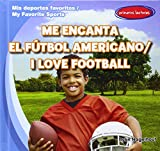 Me encanta el futbol americano / I Love Football (Mis deportes favoritos / My Favorite Sports) (Spanish and English Edition)