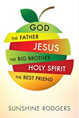 God The Father Jesus The Big Brother Holy Spirit The Best Friend Kindle Edition