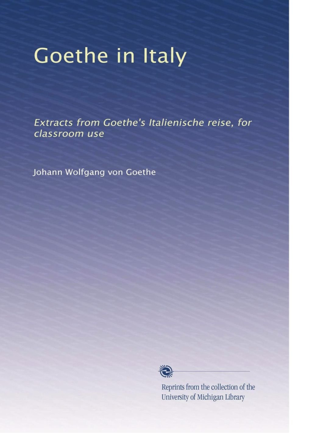 Download Goethe in Italy: Extracts from Goethe's Italienische reise, for classroom use ebook