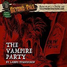 The Vampire Party: Tales from Beyond the Pale: Season 4 Radio/TV Program by Larry Fessenden Narrated by Lance Reddick, AJ Bowen, Pat Healy, Larry Fessenden, Joshua Leonard
