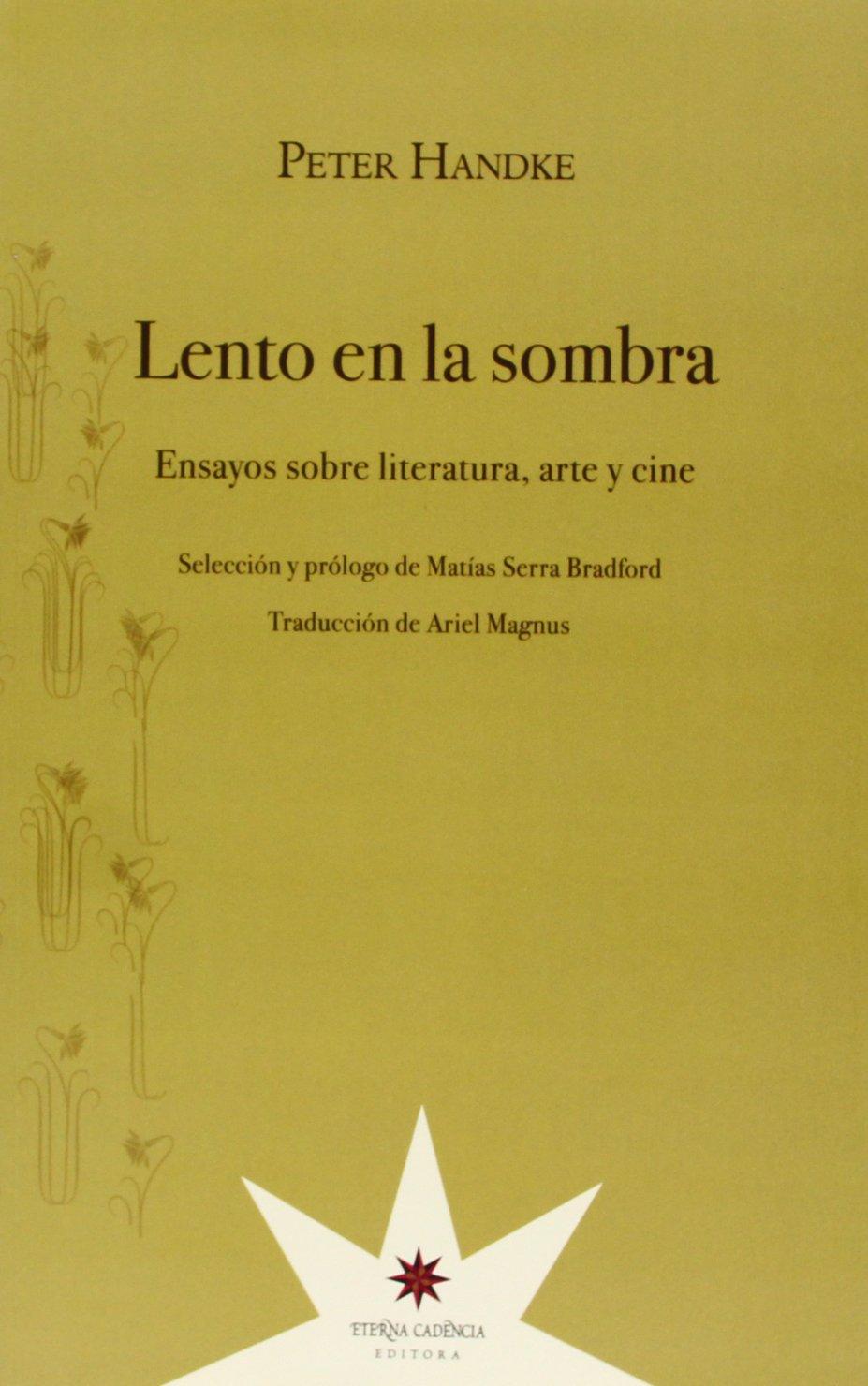 Lento En La Sombra. Ensayos Sobre Literatura, Arte Y Cine: Amazon.es: Peter Handke, Peter Handke, Ariel Magnus, Peter Handke: Libros