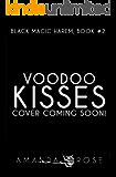 Voodoo Kisses: A Reverse Harem Romance (Black Magic Harem Book 2)