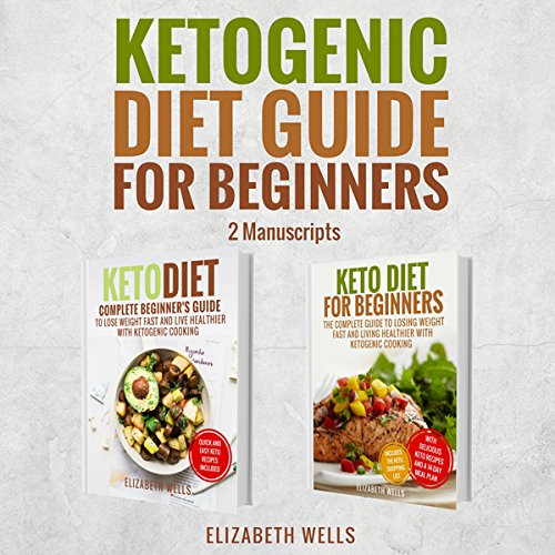 Ketogenic Diet Guide for Beginners: 2 Manuscripts: Keto Diet and Keto Diet for Beginners by Elizabeth Wells