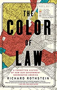 The Color of Law: A Forgotten History of How Our Government Segregated America by Liveright