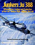Junkers Ju 388: Development, Testing and Production of the Last Junkers High-Altitude Aircraft (Schiffer Military History Book)