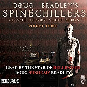 Doug Bradley's Spinechillers, Volume 3: Classic Horror Stories Audiobook