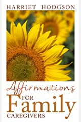 Affirmations for Family Caregivers: Words of Comfort, Energy, & Hope (The Family Caregivers Series) Paperback