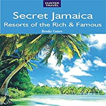 Secret Jamaica: Resorts of the Rich & Famous Audiobook by Brooke Comer Narrated by Jonathan Wessel