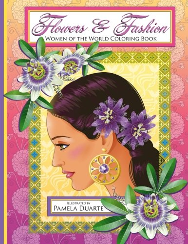 Flowers & Fashion: Women of the World Coloring Book [Pamela Duarte] (Tapa Blanda)