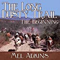 The Long Dusty Trail: The Beginning, Book 1 Audiobook by Mel Adkins Narrated by John Stamper