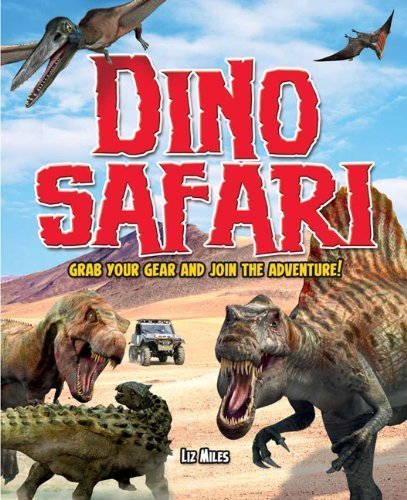 Dino Safari: Go Wild on a Prehistoric Adventure! by Miles, Liz (2012) Paperback