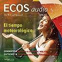 ECOS audio - El tiempo meteorológico. 4/2015: Spanisch lernen Audio - Das Wetter Hörbuch von  div. Gesprochen von:  div.