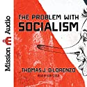 The Problem with Socialism Audiobook by Thomas DiLorenzo Narrated by Bob Souer
