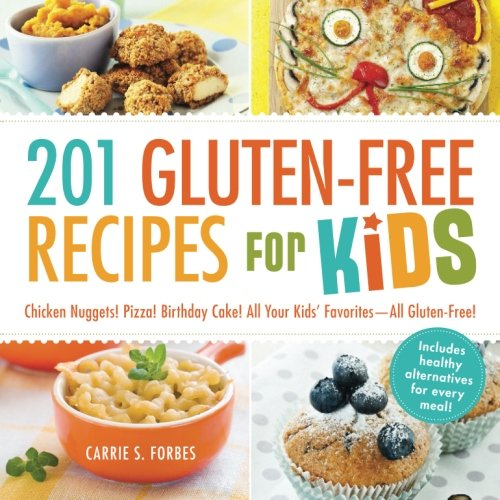 201 Gluten-Free Recipes for Kids: Chicken Nuggets! Pizza! Birthday Cake! All Your Kids' Favorites - All Gluten-Free! by Carrie S Forbes