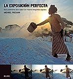 La exposición perfecta: Guía profesional para captar las mejores fotografías digitales (Blume Fotografia)