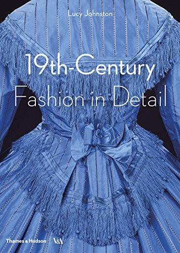 - 19th-Century Fashion in Detail (Victoria and Albert Museum) by Lucy Johnston (2016-12-06)