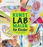 Kunst Lab Malen für Kinder: 52 große Mal-Abenteuer für kleine Künstler (Lab-Reihe)