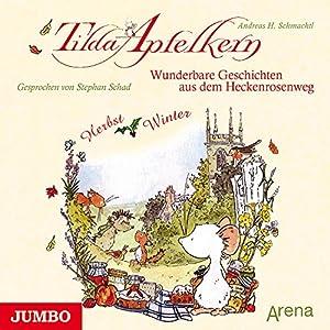 Wunderbare Geschichten aus dem Heckenrosenweg: Herbst und Winter (Tilda Apfelkern) Hörbuch