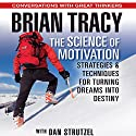 The Science of Motivation: Strategies and Techniques for Turning Dreams into Destiny Audiobook by Brian Tracy, Dan Strutzel Narrated by Brian Tracy, Dan Strutzel