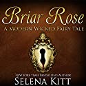 Briar Rose: Modern Wicked Fairy Tales Audiobook by Selena Kitt Narrated by Holly Hackett