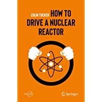 How to Drive a Nuclear Reactor (Springer Praxis Books)